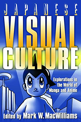 9780765616012: Japanese Visual Culture: Explorations in the World of Manga and Anime (East Gate Book)