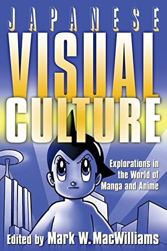 9780765616029: Japanese Visual Culture: Explorations in the World of Manga and Anime
