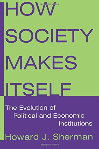 9780765616524: How Society Makes Itself: The Evolution of Political and Economic Institutions