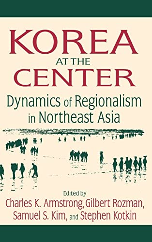 9780765616555: Korea at the Center: Dynamics of Regionalism in Northeast Asia