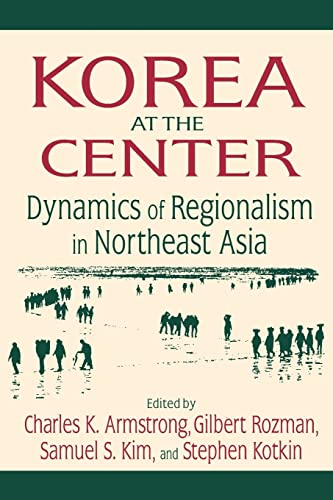 9780765616562: Korea at the Center: Dynamics of Regionalism in Northeast Asia