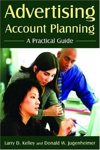 Advertising Account Planning: A Practical Guide: Donald W. Jugenheimer, Larry D. Kelley