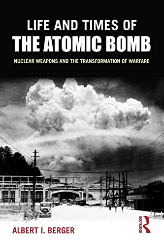 9780765619860: Life and Times of the Atomic Bomb: Nuclear Weapons and the Transformation of Warfare
