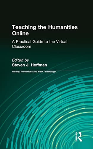 9780765620811: Teaching the Humanities Online: A Practical Guide to the Virtual Classroom (History, Humanities, and New Technology)