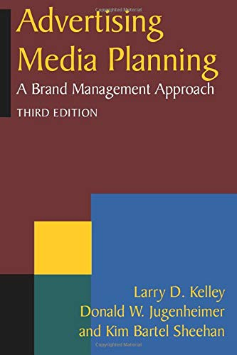 Advertising Media Planning: A Brand Management Approach: Larry D. Kelley,