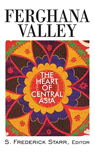Ferghana Valley: The Heart of Central Asia: Starr, S. Frederick
