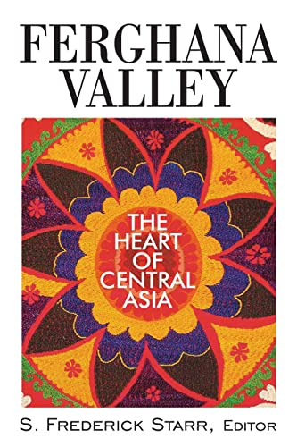 Ferghana Valley : The Heart of Central: Starr, S. Frederick