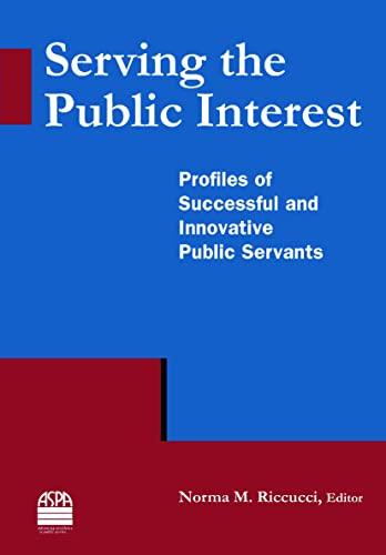 9780765635297: Serving the Public Interest: Profiles of Successful and Innovative Public Servants