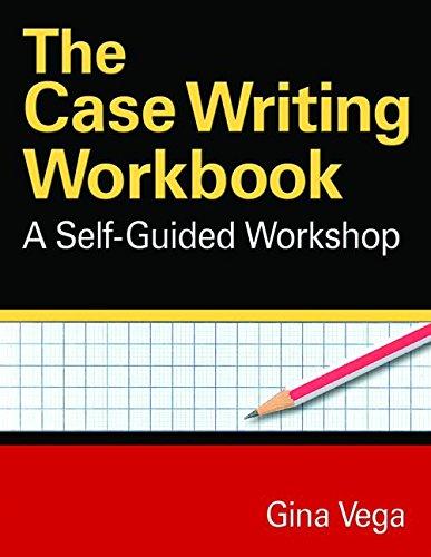 The Case Writing Workbook: A Self-Guided Workshop: Gina Vega