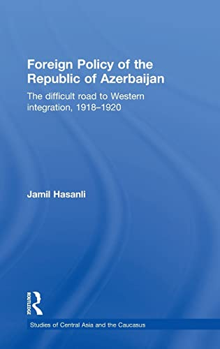 9780765640499: Foreign Policy of the Republic of Azerbaijan: The Difficult Road to Western Integration, 1918-1920 (Studies of Central Asia and the Caucasus)