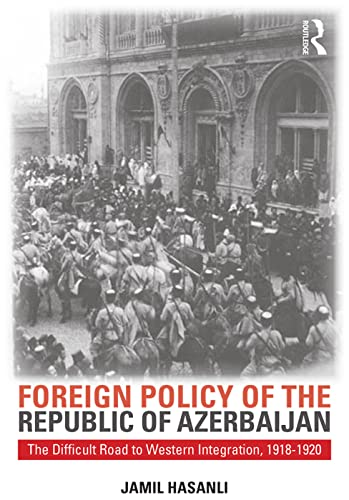 9780765640505: Foreign Policy of the Republic of Azerbaijan, 1918-1920: The Difficult Road to Western Integration