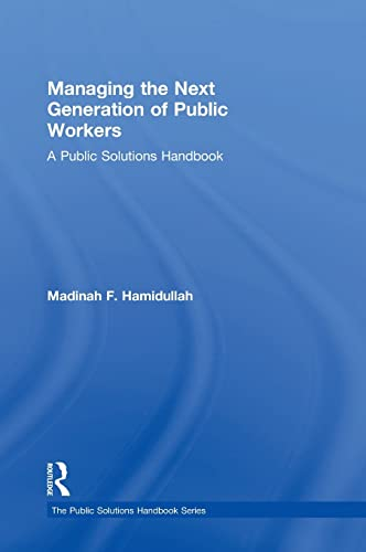 9780765647481: Managing the Next Generation of Public Workers: A Public Solutions Handbook (The Public Solutions Handbook Series)
