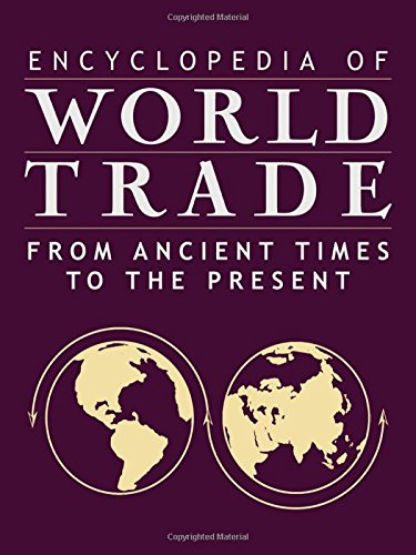 Encyclopedia of World Trade: From Ancient Times to the Present: Northrup, Cynthia Clark; Bentley, ...