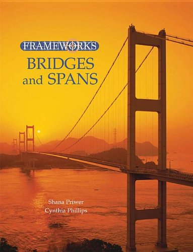 Frameworks: Bridges and Spans , Skyscrapers and High Rises , Dams and Waterways , Ancient Monuments...