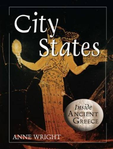 City States (Inside Ancient Greece): Anne Margaret Wright