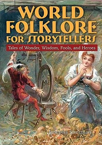 World Folklore for Storytellers: Tales of Wonder, Wisdom, Fools, and Heroes (0765681749) by Howard J Sherman