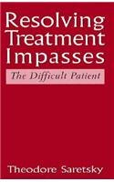 Resolving Treatment Impasses: The Difficult Patient 1997 (The Master Work Series): Saretsky, Ted; ...
