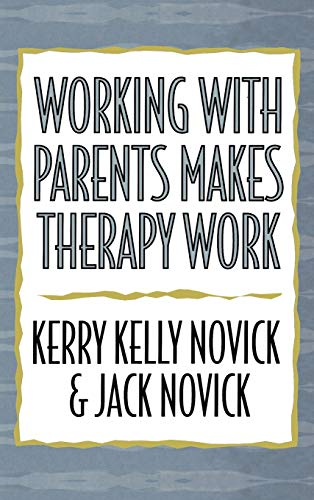 9780765701077: Working with Parents Makes Therapy Work