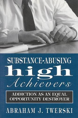 9780765701107: Substance-Abusing High Achievers: Addiction as an Equal Opportunity Destroyer (Library of Substance Abuse Treatment)