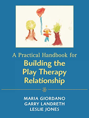 A Practical Handbook for Building the Play Therapy Relationship (0765701111) by Giordano, Maria A.; Landreth, Garry L.; Jones, Leslie D.