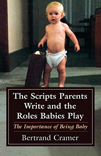 9780765701367: The Scripts Parents Write and the Roles Babies Play: The Importance of Being Baby (The Master Work Series)