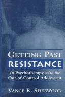 9780765701497: Getting Past Resistance in Psychotherapy with the Out-of-Control Adolescent