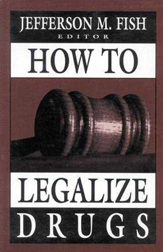 How to Legalize Drugs: Fish, Jefferson M.