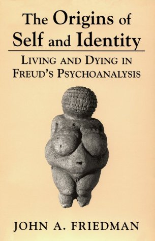 9780765701541: The Origins of Self and Identity: Living and Dying in Freud's Psychoanalysis