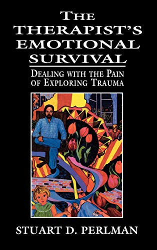 9780765701756: The Therapist's Emotional Survival: Dealing with the Pain of Exploring Trauma