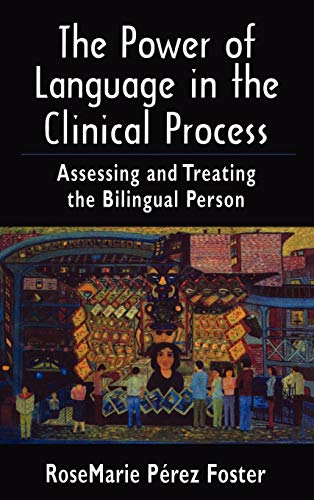 9780765701794: The Power of Language in the Clinical Process: Assessing and Treating the Bilingual Person