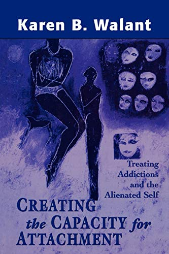 Creating the Capacity for Attachment: Treating Addictions: Walant, Karen B.