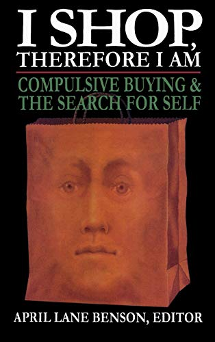 9780765702425: I Shop Therefore I Am: Compulsive Buying & the Search for Self: Compulsive Buying and the Search for Self