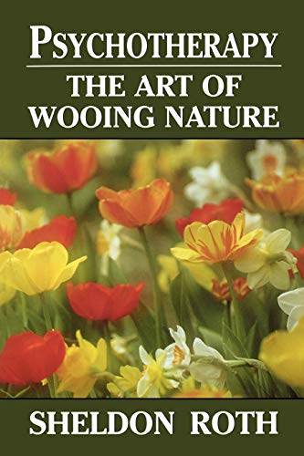 9780765702524: Psychotherapy: The Art of Wooing Nature