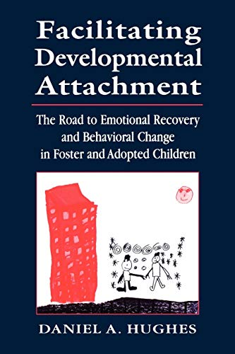 Facilitating Developmental Attachment: The Road to Emotional Recovery and Behavioral Change in ...