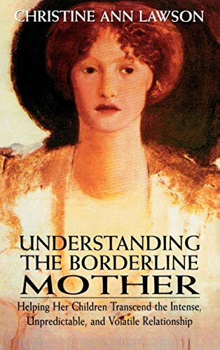 9780765702883: Understanding the Borderline Mother: Helping Her Children Transcend the Intense, Unpredictable, and Volatile Relationship