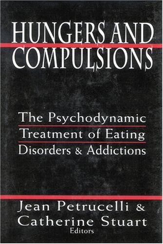 9780765703187: Hungers and Compulsions: The Psychodynamic Treatment of Eating Disorders and Addictions