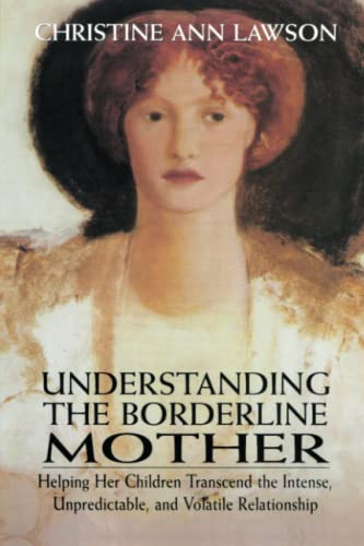 9780765703316: Understanding the Borderline Mother: Helping Her Children Transcend the Intense, Unpredictable, and Volatile Relationship