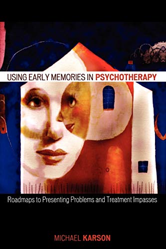 Using Early Memories in Psychotherapy: Roadmaps to Presenting Problems and Treatment Impasses: ...