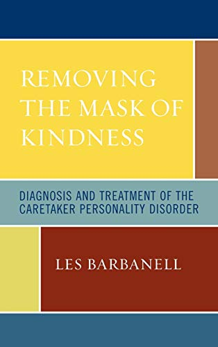 Removing the Mask of Kindness: Diagnosis and Treatment of the Caretaker Personality Disorder: Les ...
