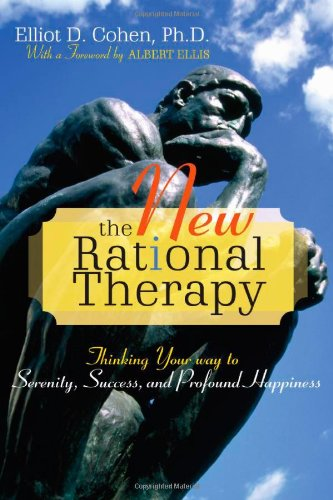 9780765704160: New Rational Therapy: Thinking Your Way to Serenity, Success, and Profound Happiness