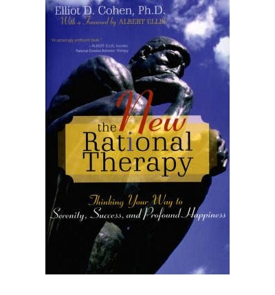 9780765704177: The New Rational Therapy: Thinking Your Way to Serenity, Success, And Profound Happiness
