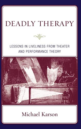 9780765704450: Deadly Therapy: Lessons in Liveliness from Theater and Performance Theory