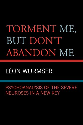 9780765704696: Torment Me, but Don't Abandon Me: Psychoanalysis of the Severe Neuroses in a New Key