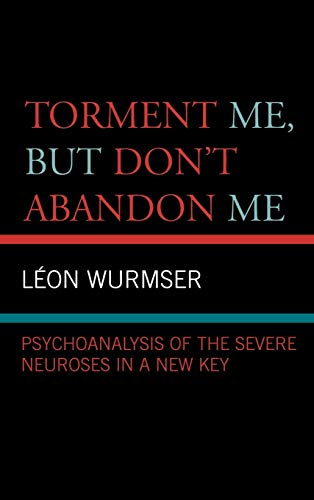 9780765704702: Torment Me, But Don't Abandon Me: Psychoanalysis of the Severe Neuroses in a New Key