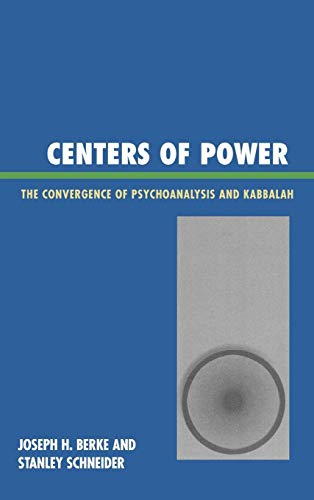 Centers of Power: The Convergence of Psychoanalysis and Kabbalah: Joseph H. Berke