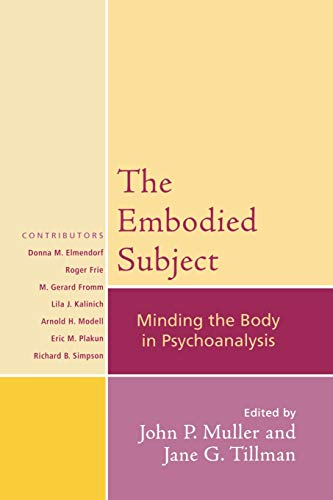 The Embodied Subject: Minding the Body in Psychoanalysis (Psychological Issues): John P. Muller and...