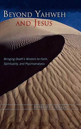 9780765705310: Beyond Yahweh and Jesus: Bringing Death's Wisdom to Faith, Spirituality, and Psychoanalysis