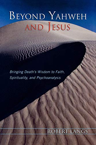 9780765705327: Beyond Yahweh and Jesus: Bringing Death's Wisdom to Faith, Spirituality, and Psychoanalysis