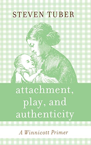 9780765705419: Attachment, Play, and Authenticity: A Winnicott Primer