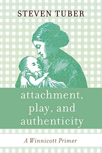 9780765705426: Attachment, Play, and Authenticity: A Winnicott Primer